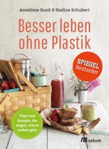 Besser leben ohne Plastik - Anneliese Bunk, Nadine Schubert